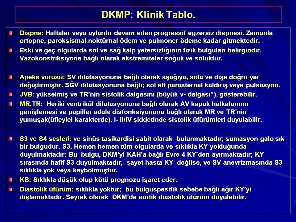 DKMP: Klinik Tablo. Dispne: Haftalar veya aylardır devam eden progressif egzersiz dispnesi. Zamanla ortopne, paroksismal noktürnal ödem ve pulmoner öd
