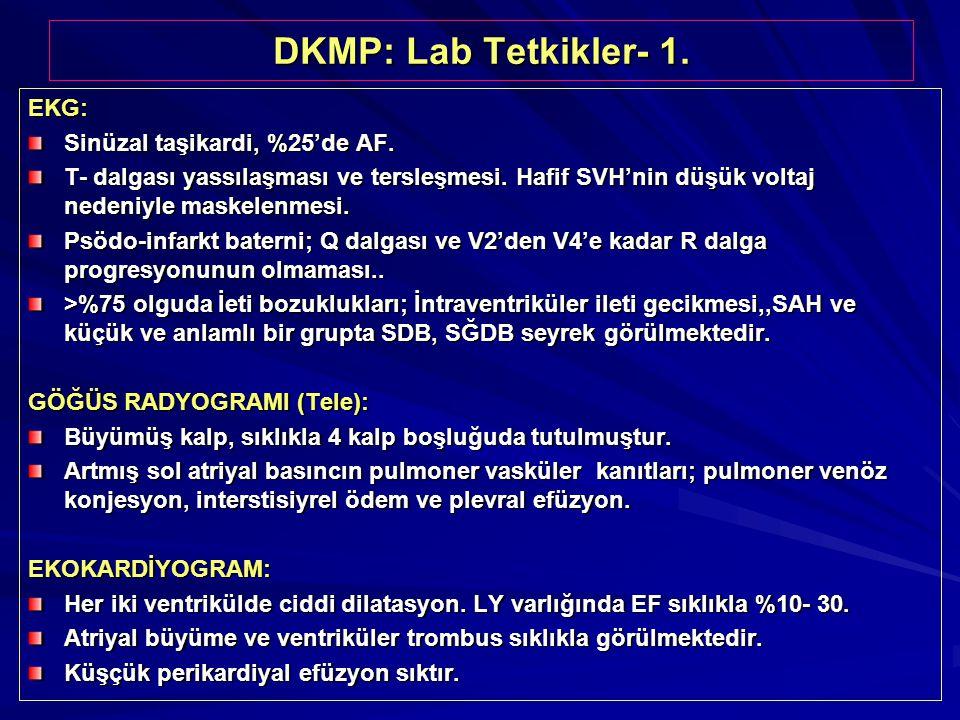 DKMP: Lab Tetkikler- 1. EKG: Sinüzal taşikardi, %25'de AF. T- dalgası yassılaşması ve tersleşmesi. Hafif SVH'nin düşük voltaj nedeniyle maskelenmesi.