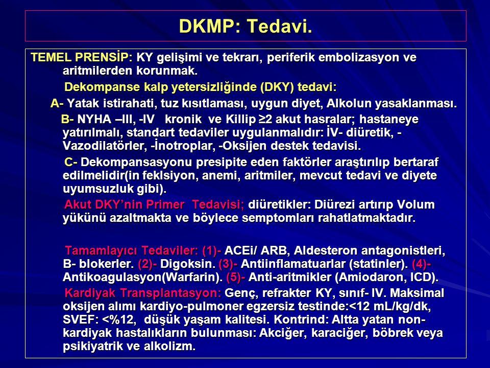 DKMP: Tedavi. TEMEL PRENSİP: KY gelişimi ve tekrarı, periferik embolizasyon ve aritmilerden korunmak. Dekompanse kalp yetersizliğinde (DKY) tedavi: De
