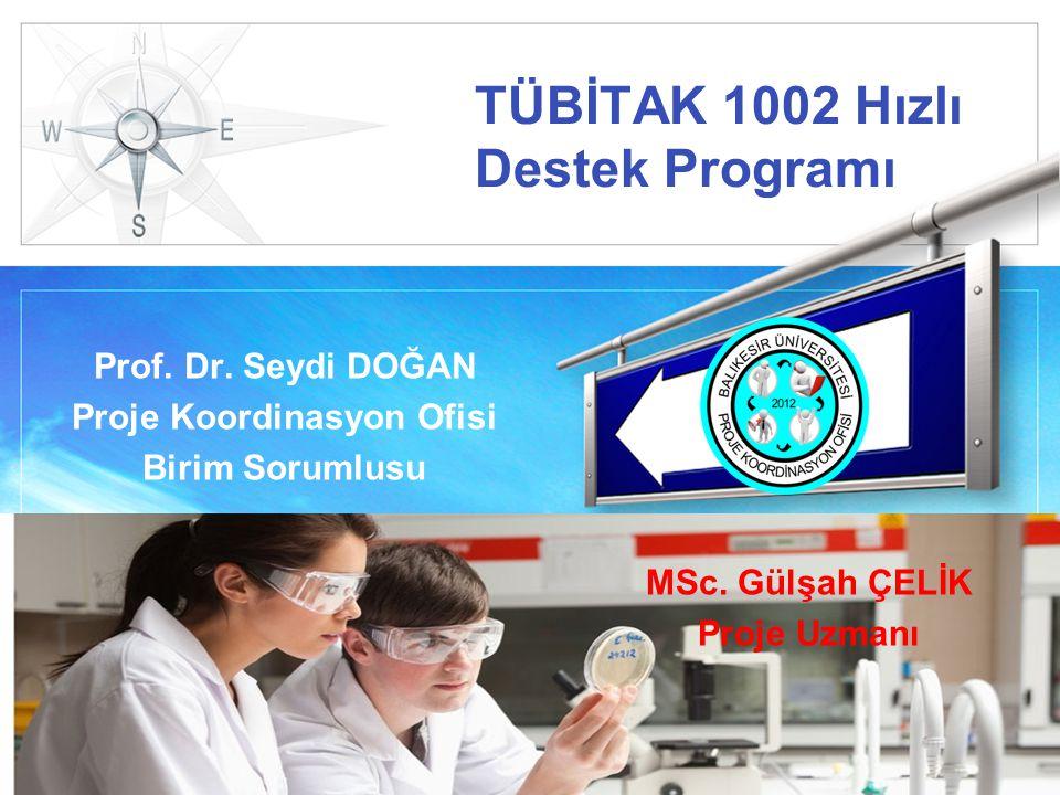 LOGO TÜBİTAK 1002 Hızlı Destek Programı Prof. Dr. Seydi DOĞAN Proje Koordinasyon Ofisi Birim Sorumlusu MSc. Gülşah ÇELİK Proje Uzmanı
