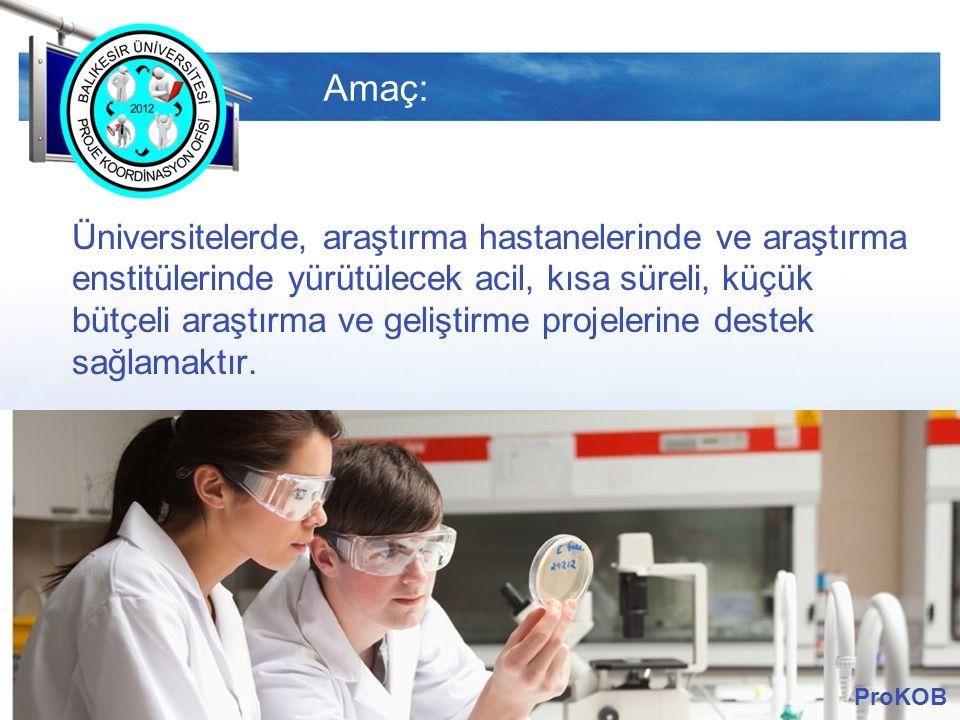 LOGO Amaç: Üniversitelerde, araştırma hastanelerinde ve araştırma enstitülerinde yürütülecek acil, kısa süreli, küçük bütçeli araştırma ve geliştirme