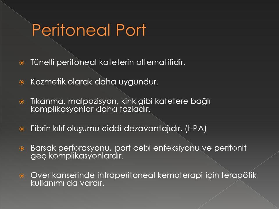  Tünelli peritoneal kateterin alternatifidir.  Kozmetik olarak daha uygundur.  Tıkanma, malpozisyon, kink gibi katetere bağlı komplikasyonlar daha