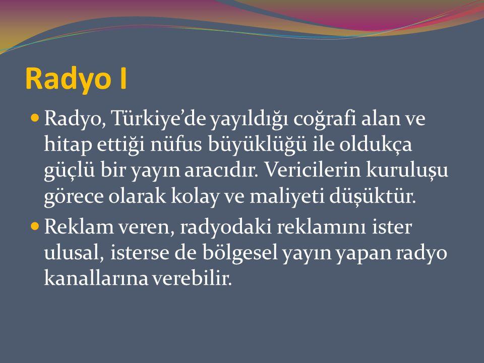 Radyo I Radyo, Türkiye'de yayıldığı coğrafi alan ve hitap ettiği nüfus büyüklüğü ile oldukça güçlü bir yayın aracıdır. Vericilerin kuruluşu görece ola
