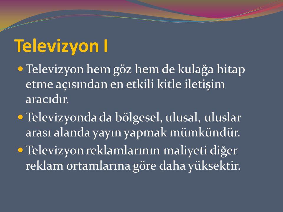 Televizyon I Televizyon hem göz hem de kulağa hitap etme açısından en etkili kitle iletişim aracıdır. Televizyonda da bölgesel, ulusal, uluslar arası