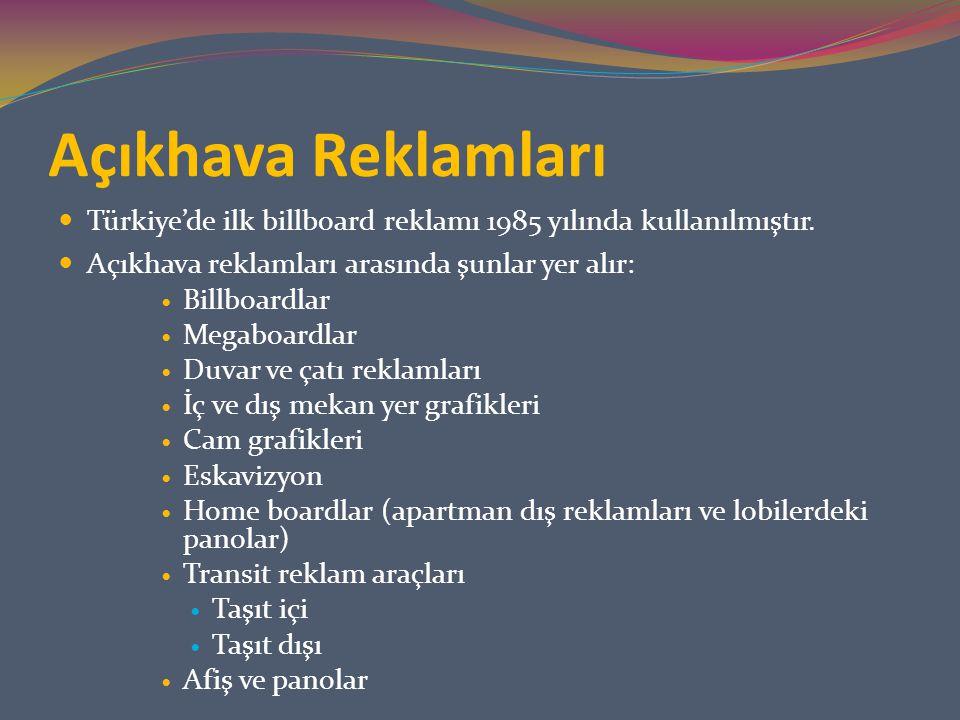 Açıkhava Reklamları Türkiye'de ilk billboard reklamı 1985 yılında kullanılmıştır. Açıkhava reklamları arasında şunlar yer alır: Billboardlar Megaboard