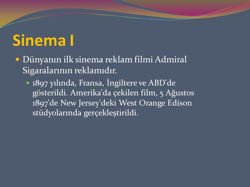 Sinema I Dünyanın ilk sinema reklam filmi Admiral Sigaralarının reklamıdır. 1897 yılında, Fransa, İngiltere ve ABD'de gösterildi. Amerika'da çekilen f