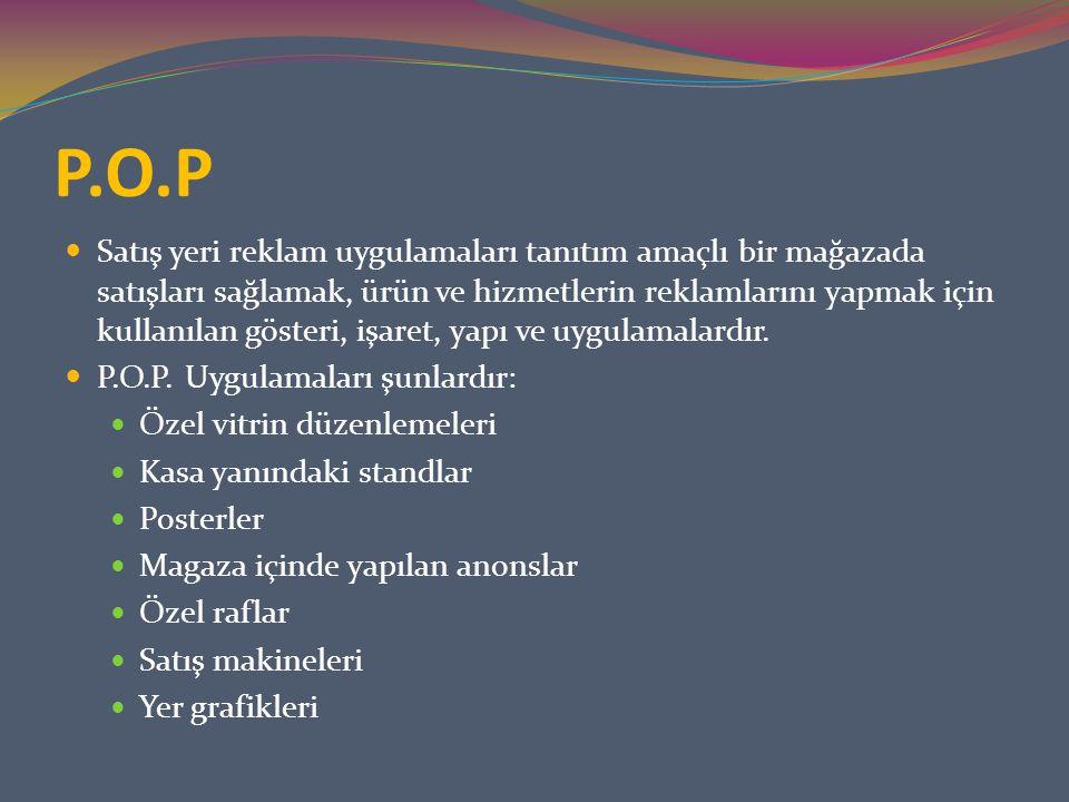 P.O.P Satış yeri reklam uygulamaları tanıtım amaçlı bir mağazada satışları sağlamak, ürün ve hizmetlerin reklamlarını yapmak için kullanılan gösteri, işaret, yapı ve uygulamalardır.