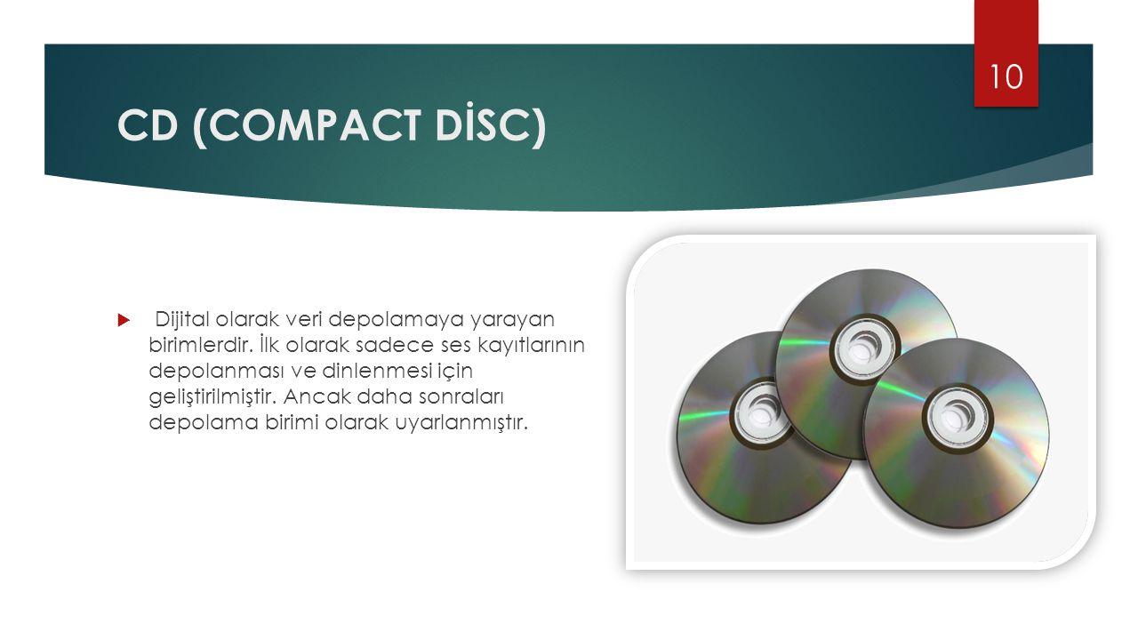 CD (COMPACT DİSC)  Dijital olarak veri depolamaya yarayan birimlerdir. İlk olarak sadece ses kayıtlarının depolanması ve dinlenmesi için geliştirilmi