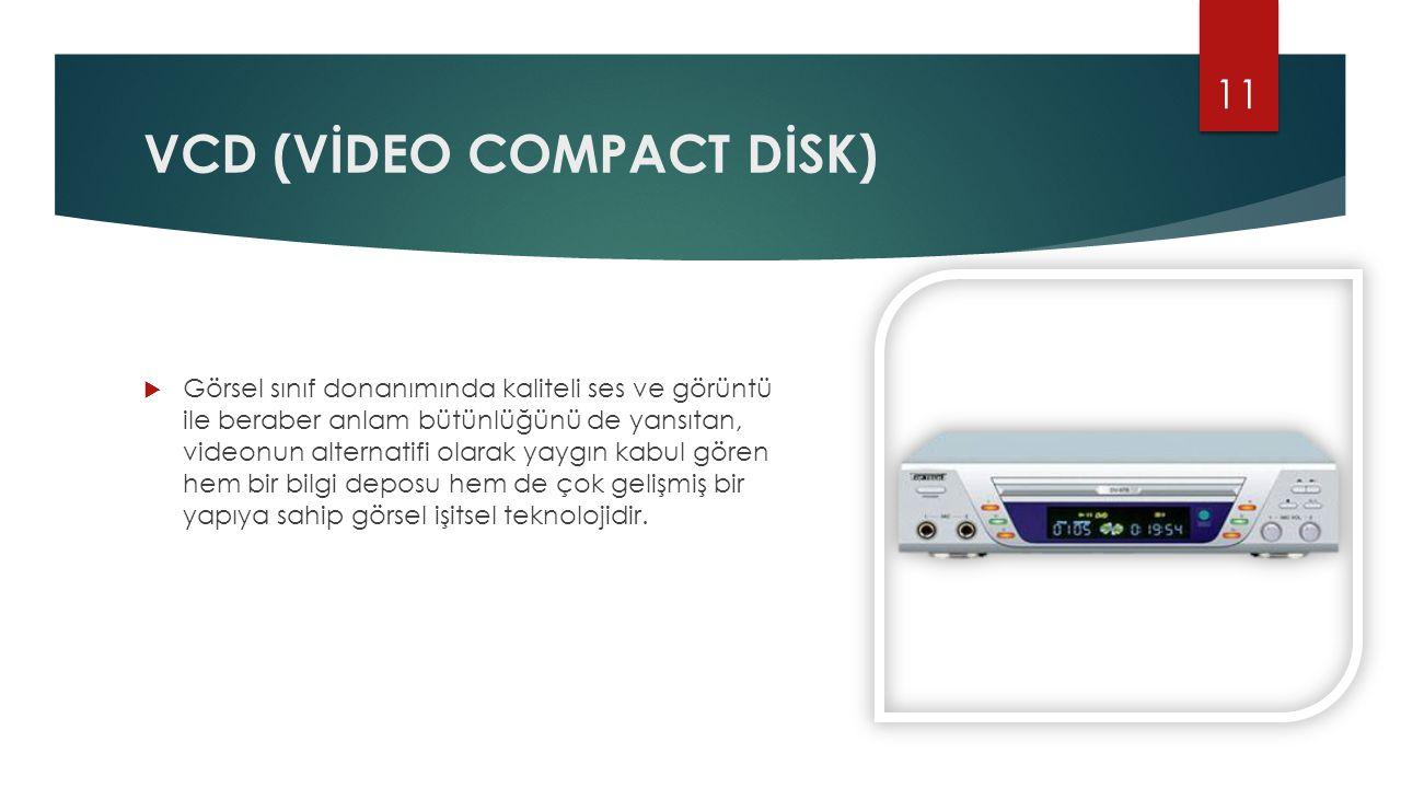 VCD (VİDEO COMPACT DİSK)  Görsel sınıf donanımında kaliteli ses ve görüntü ile beraber anlam bütünlüğünü de yansıtan, videonun alternatifi olarak yay