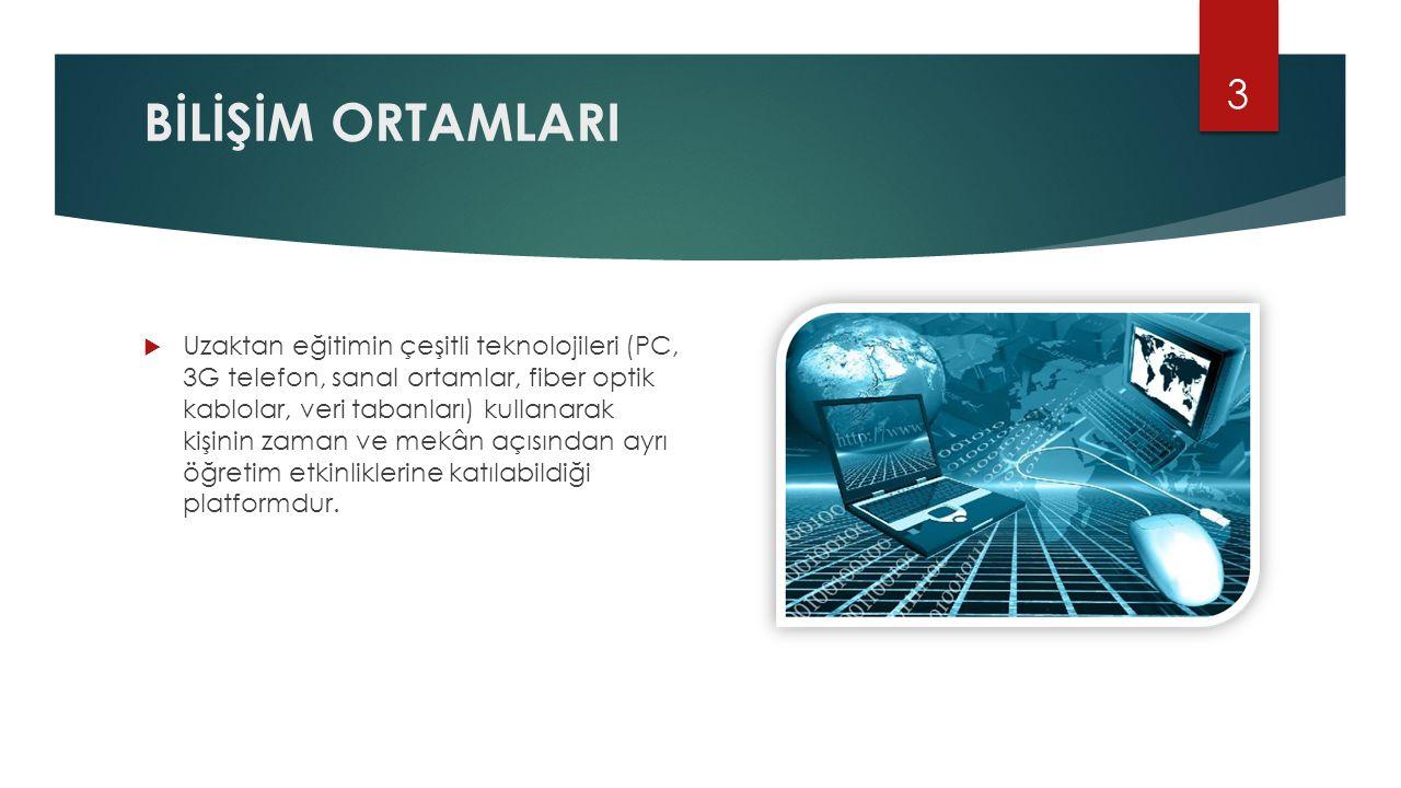 BİLİŞİM ORTAMLARI  Uzaktan eğitimin çeşitli teknolojileri (PC, 3G telefon, sanal ortamlar, fiber optik kablolar, veri tabanları) kullanarak kişinin z