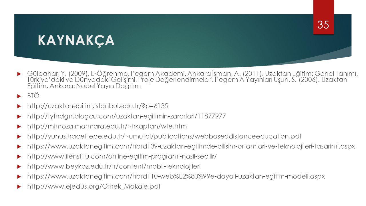 KAYNAKÇA  Gülbahar, Y. (2009). E-Öğrenme. Pegem Akademi. Ankara İşman, A. (2011). Uzaktan Eğitim: Genel Tanımı, Türkiye'deki ve Dünyadaki Gelişimi, P