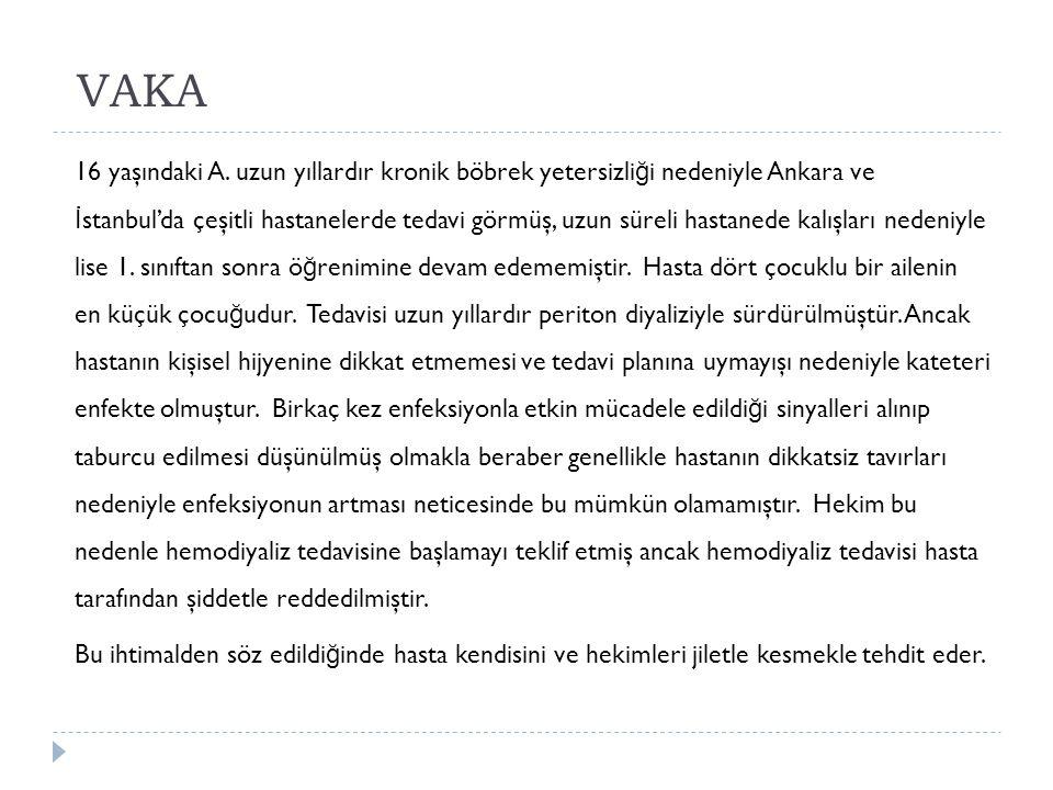 VAKA 16 yaşındaki A. uzun yıllardır kronik böbrek yetersizli ğ i nedeniyle Ankara ve İ stanbul'da çeşitli hastanelerde tedavi görmüş, uzun süreli hast