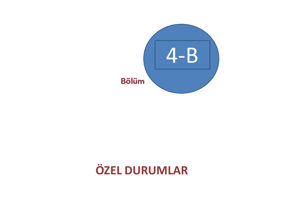 4-B ÖZEL DURUMLAR