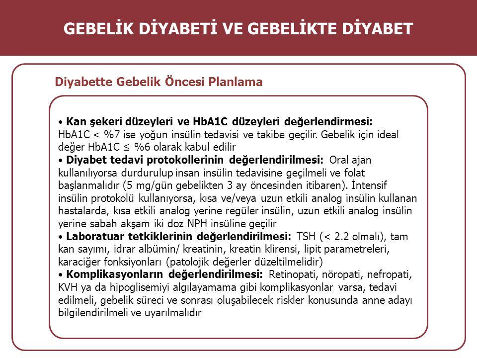 Kan şekeri düzeyleri ve HbA1C düzeyleri değerlendirmesi: HbA1C < %7 ise yoğun insülin tedavisi ve takibe geçilir. Gebelik için ideal değer HbA1C ≤ %6