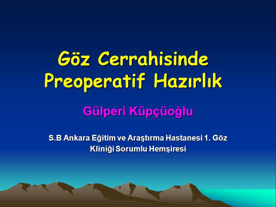 Göz Cerrahisinde Preoperatif Hazırlık Gülperi Küpçüoğlu S.B Ankara Eğitim ve Araştırma Hastanesi 1. Göz Kliniği Sorumlu Hemşiresi