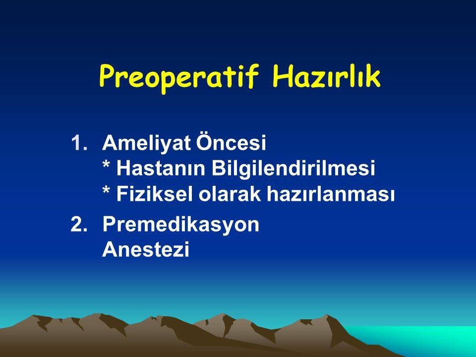 Preoperatif Hazırlık 1.Ameliyat Öncesi * Hastanın Bilgilendirilmesi * Fiziksel olarak hazırlanması 2.Premedikasyon Anestezi