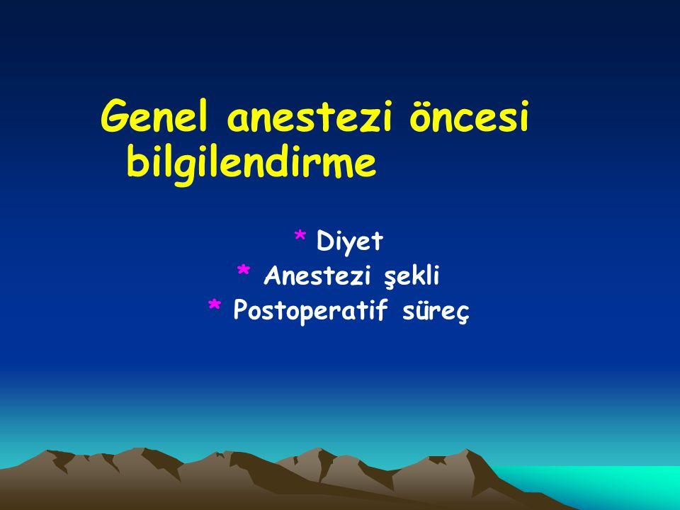 Genel anestezi öncesi bilgilendirme * Diyet * Anestezi şekli * Postoperatif süreç