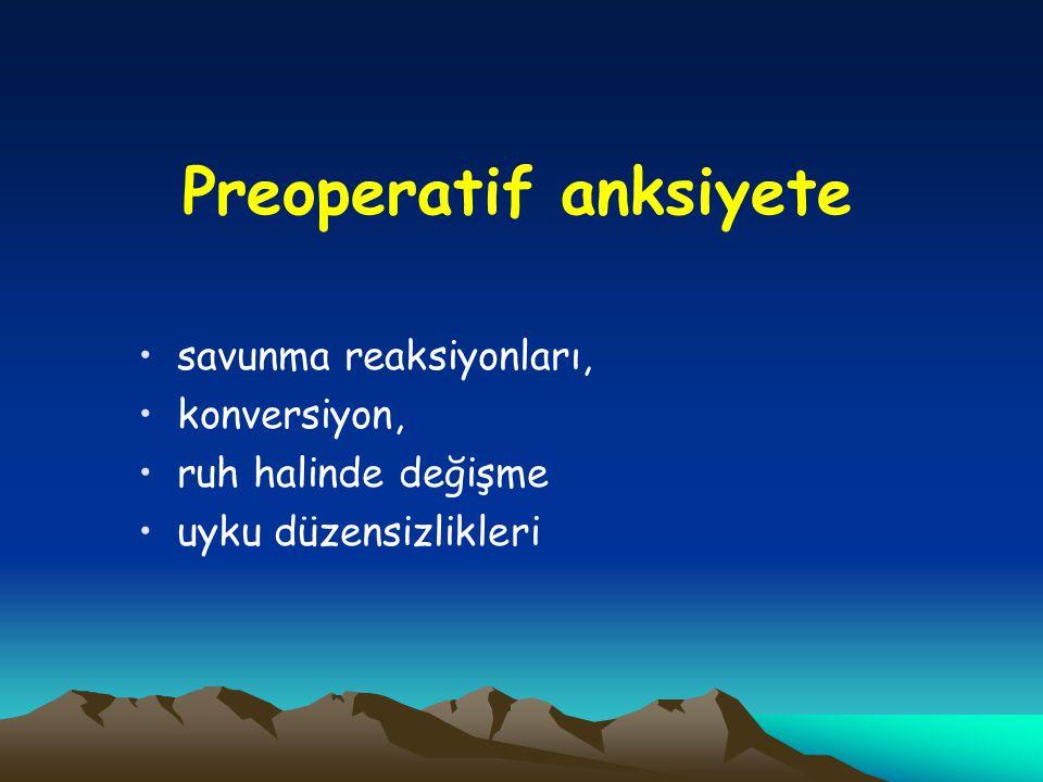 Preoperatif anksiyete savunma reaksiyonları, konversiyon, ruh halinde değişme uyku düzensizlikleri