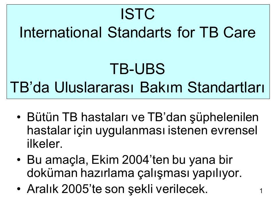 ISTC International Standarts for TB Care TB-UBS TB'da Uluslararası Bakım Standartları 1 Bütün TB hastaları ve TB'dan şüphelenilen hastalar için uygulanması istenen evrensel ilkeler.