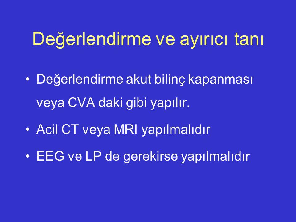 Değerlendirme ve ayırıcı tanı Değerlendirme akut bilinç kapanması veya CVA daki gibi yapılır. Acil CT veya MRI yapılmalıdır EEG ve LP de gerekirse yap