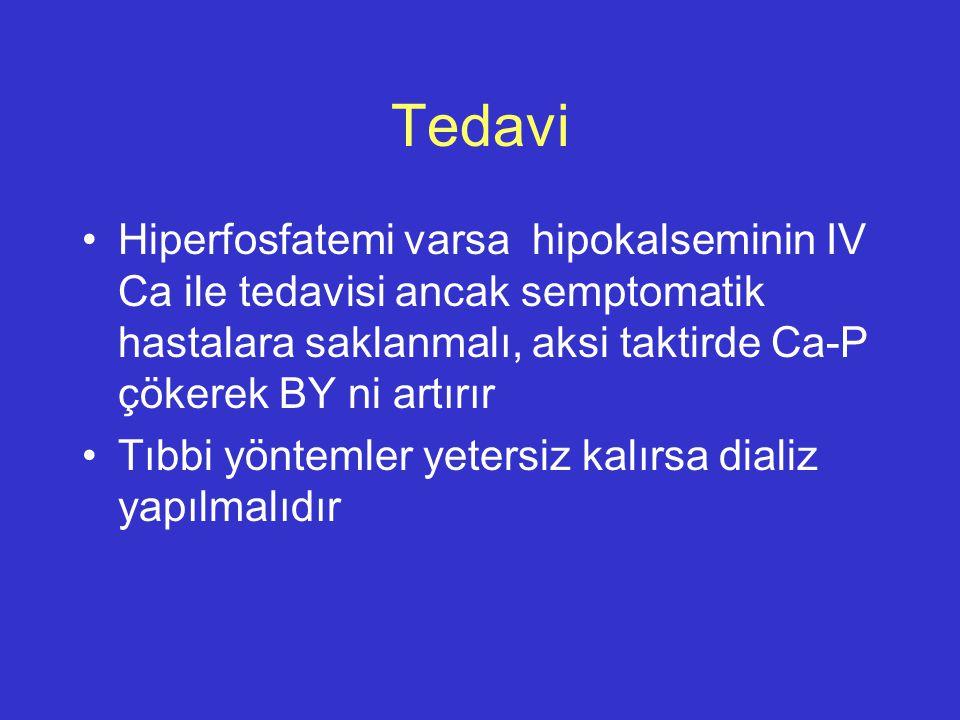 Tedavi Hiperfosfatemi varsa hipokalseminin IV Ca ile tedavisi ancak semptomatik hastalara saklanmalı, aksi taktirde Ca-P çökerek BY ni artırır Tıbbi y