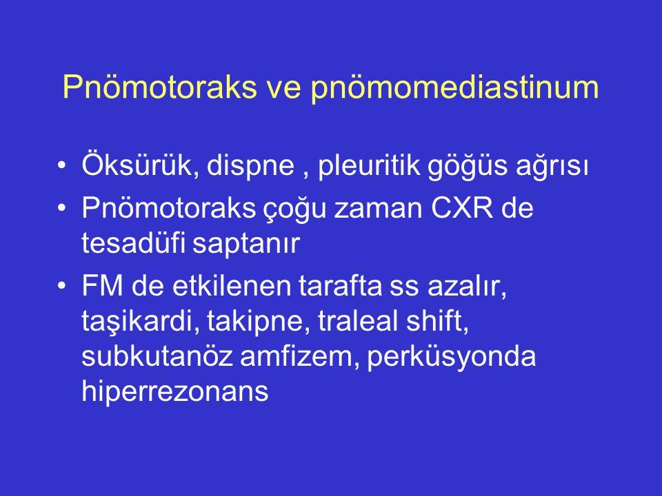 Pnömotoraks ve pnömomediastinum Öksürük, dispne, pleuritik göğüs ağrısı Pnömotoraks çoğu zaman CXR de tesadüfi saptanır FM de etkilenen tarafta ss aza