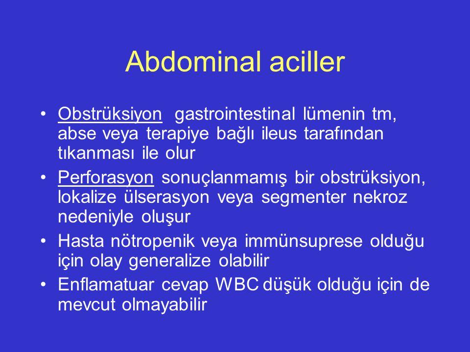 Abdominal aciller Obstrüksiyon gastrointestinal lümenin tm, abse veya terapiye bağlı ileus tarafından tıkanması ile olur Perforasyon sonuçlanmamış bir