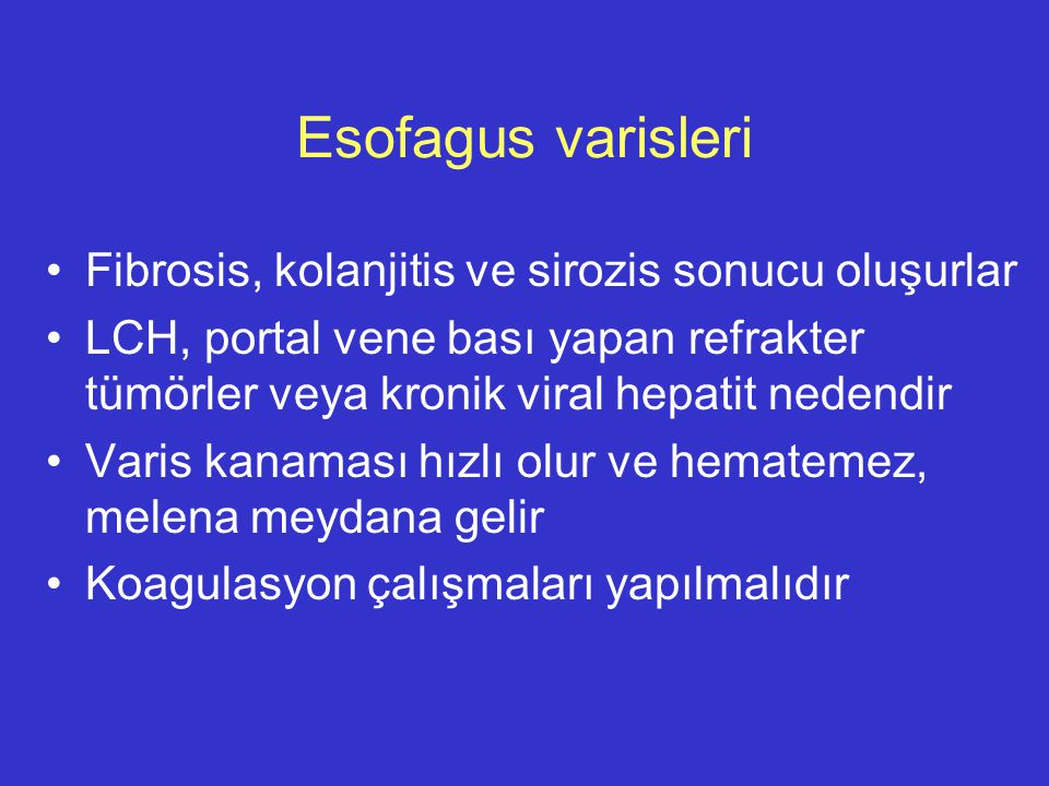 Esofagus varisleri Fibrosis, kolanjitis ve sirozis sonucu oluşurlar LCH, portal vene bası yapan refrakter tümörler veya kronik viral hepatit nedendir