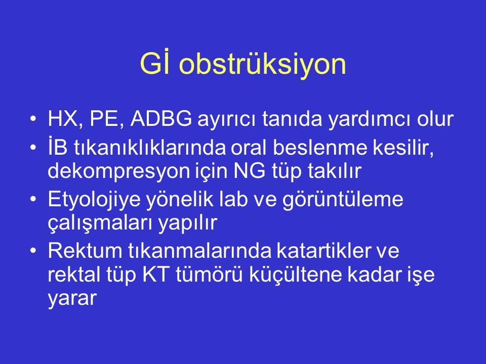 Gİ obstrüksiyon HX, PE, ADBG ayırıcı tanıda yardımcı olur İB tıkanıklıklarında oral beslenme kesilir, dekompresyon için NG tüp takılır Etyolojiye yöne