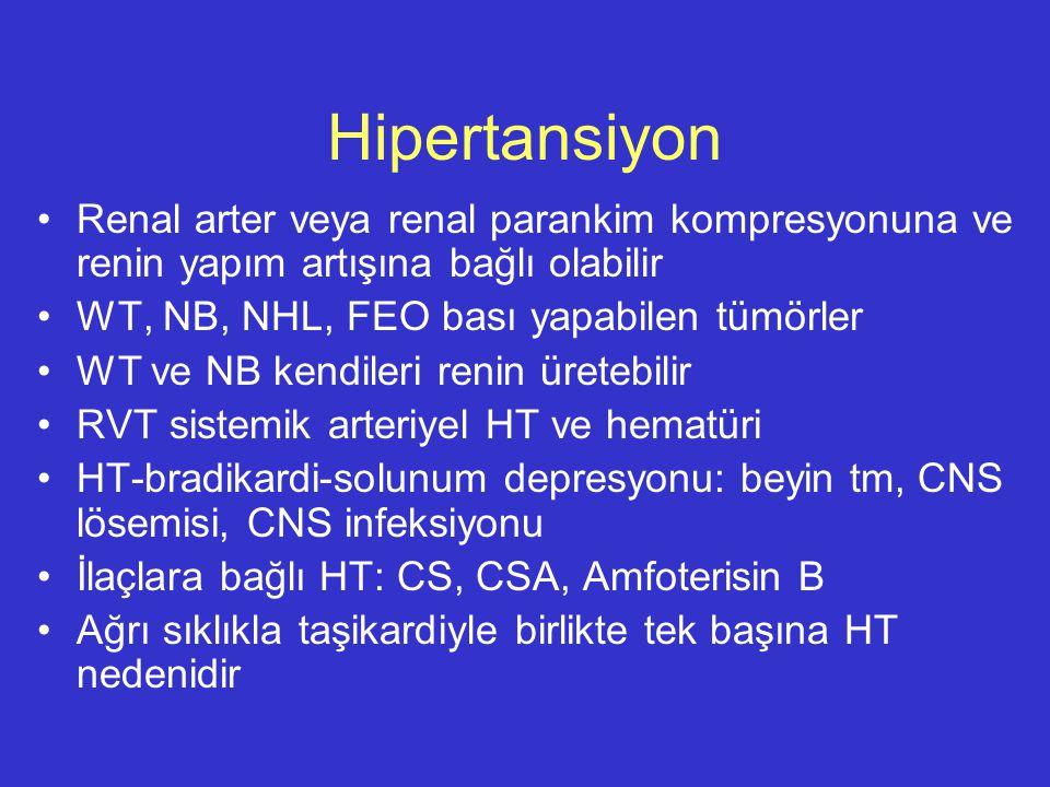 Hipertansiyon Renal arter veya renal parankim kompresyonuna ve renin yapım artışına bağlı olabilir WT, NB, NHL, FEO bası yapabilen tümörler WT ve NB k