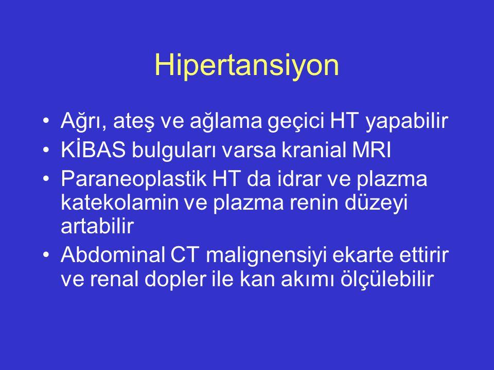 Hipertansiyon Ağrı, ateş ve ağlama geçici HT yapabilir KİBAS bulguları varsa kranial MRI Paraneoplastik HT da idrar ve plazma katekolamin ve plazma re