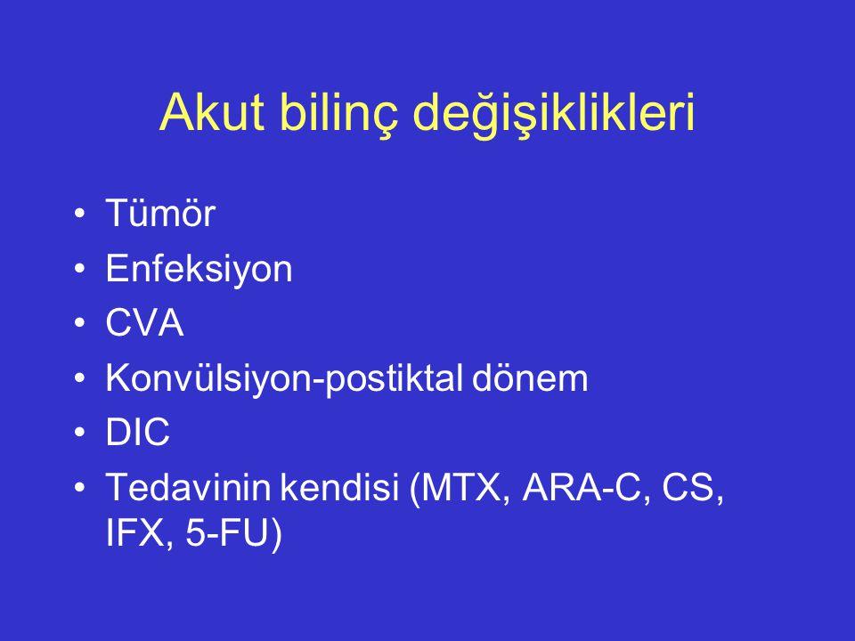 Akut bilinç değişiklikleri Tümör Enfeksiyon CVA Konvülsiyon-postiktal dönem DIC Tedavinin kendisi (MTX, ARA-C, CS, IFX, 5-FU)