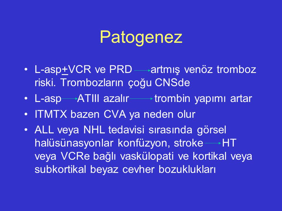 Patogenez L-asp+VCR ve PRD artmış venöz tromboz riski. Trombozların çoğu CNSde L-asp ATIII azalır trombin yapımı artar ITMTX bazen CVA ya neden olur A
