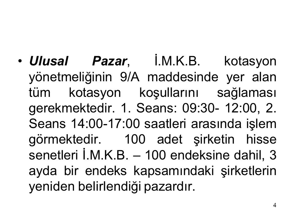 4 Ulusal Pazar, İ.M.K.B. kotasyon yönetmeliğinin 9/A maddesinde yer alan tüm kotasyon koşullarını sağlaması gerekmektedir. 1. Seans: 09:30- 12:00, 2.