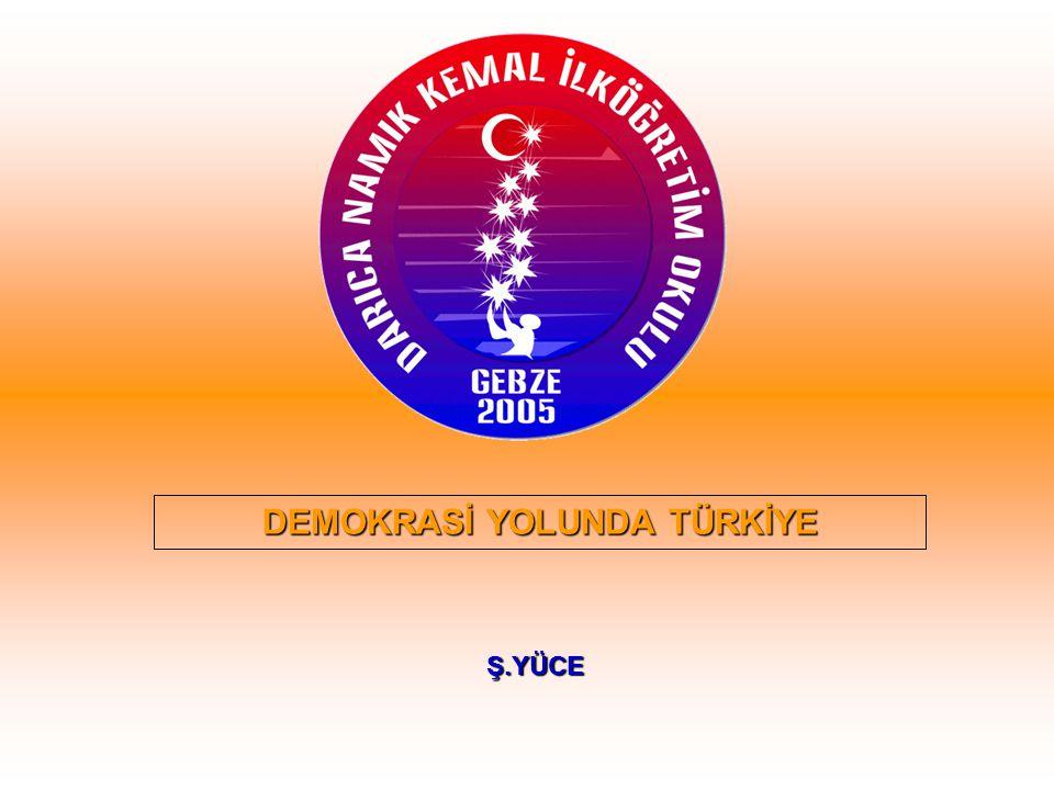 DEMOKRASİ YOLUNDA TÜRKİYE Ş.YÜCE