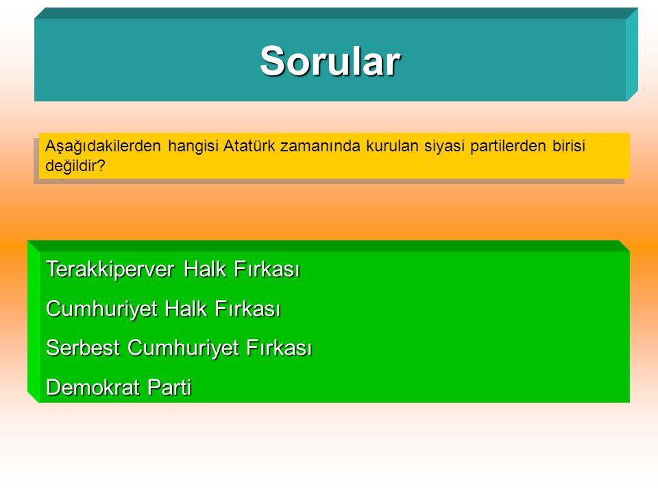 Sorular Aşağıdakilerden hangisi Atatürk zamanında kurulan siyasi partilerden birisi değildir? Terakkiperver Halk Fırkası Cumhuriyet Halk Fırkası Serbe