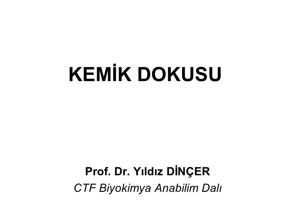KEMİK DOKUSU Prof. Dr. Yıldız DİNÇER CTF Biyokimya Anabilim Dalı