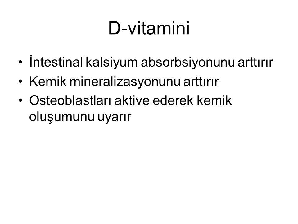 D-vitamini İntestinal kalsiyum absorbsiyonunu arttırır Kemik mineralizasyonunu arttırır Osteoblastları aktive ederek kemik oluşumunu uyarır