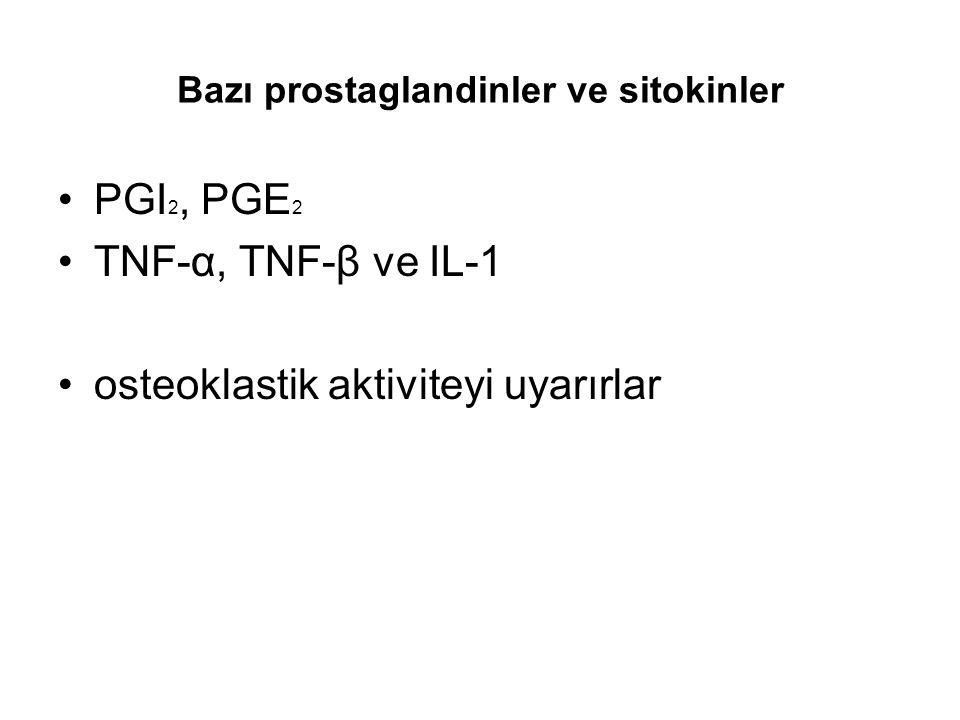 Bazı prostaglandinler ve sitokinler PGI 2, PGE 2 TNF-α, TNF-β ve IL-1 osteoklastik aktiviteyi uyarırlar