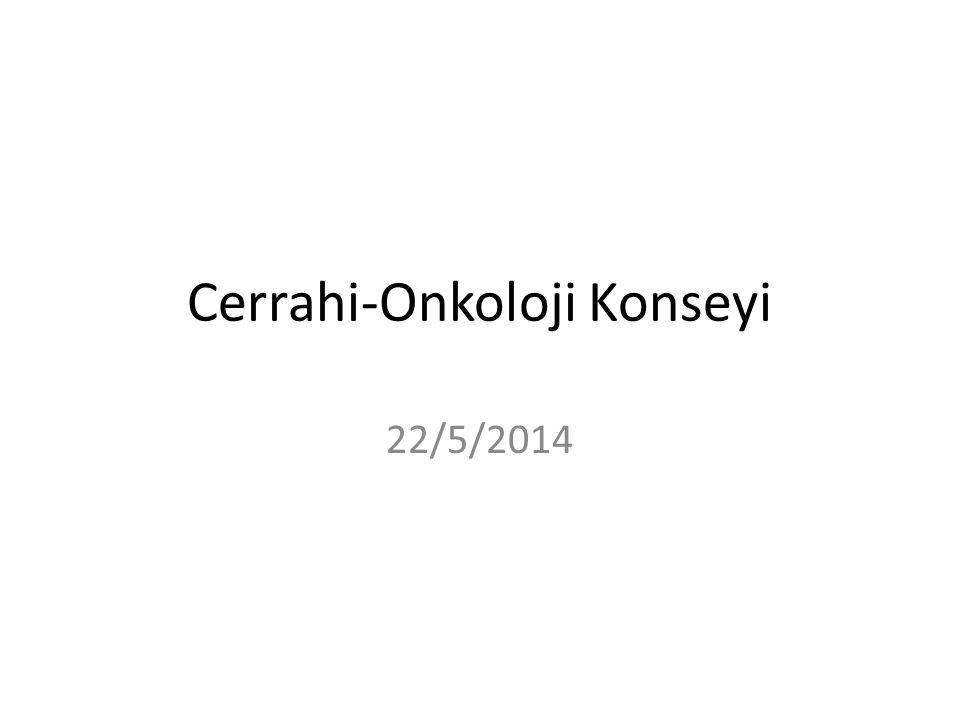 Cerrahi-Onkoloji Konseyi 22/5/2014