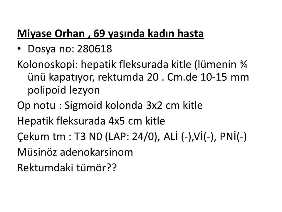 Miyase Orhan, 69 yaşında kadın hasta Dosya no: 280618 Kolonoskopi: hepatik fleksurada kitle (lümenin ¾ ünü kapatıyor, rektumda 20. Cm.de 10-15 mm poli