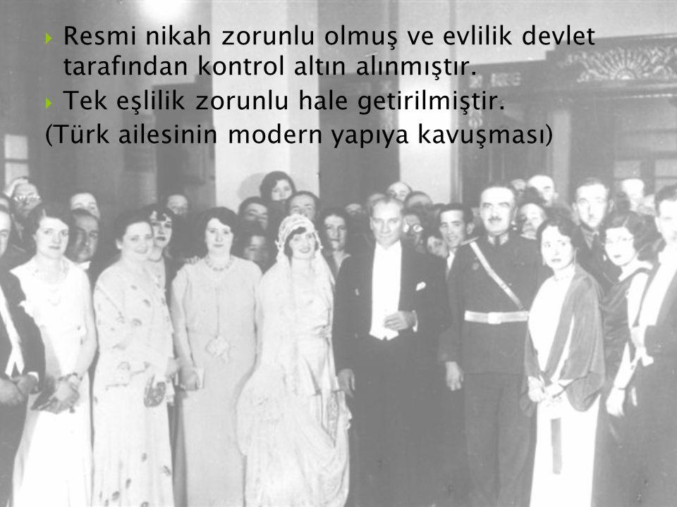  Resmi nikah zorunlu olmuş ve evlilik devlet tarafından kontrol altın alınmıştır.  Tek eşlilik zorunlu hale getirilmiştir. (Türk ailesinin modern ya