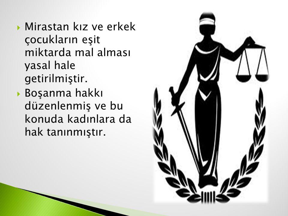  Mirastan kız ve erkek çocukların eşit miktarda mal alması yasal hale getirilmiştir.  Boşanma hakkı düzenlenmiş ve bu konuda kadınlara da hak tanınm