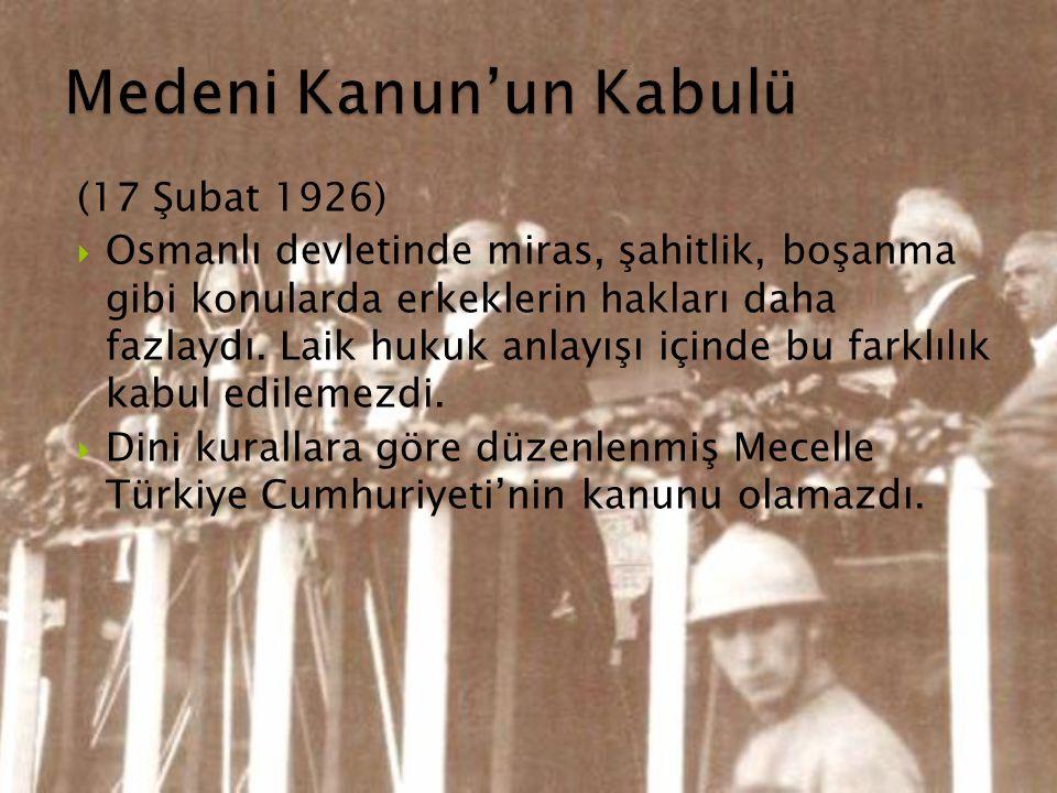(17 Şubat 1926)  Osmanlı devletinde miras, şahitlik, boşanma gibi konularda erkeklerin hakları daha fazlaydı. Laik hukuk anlayışı içinde bu farklılık