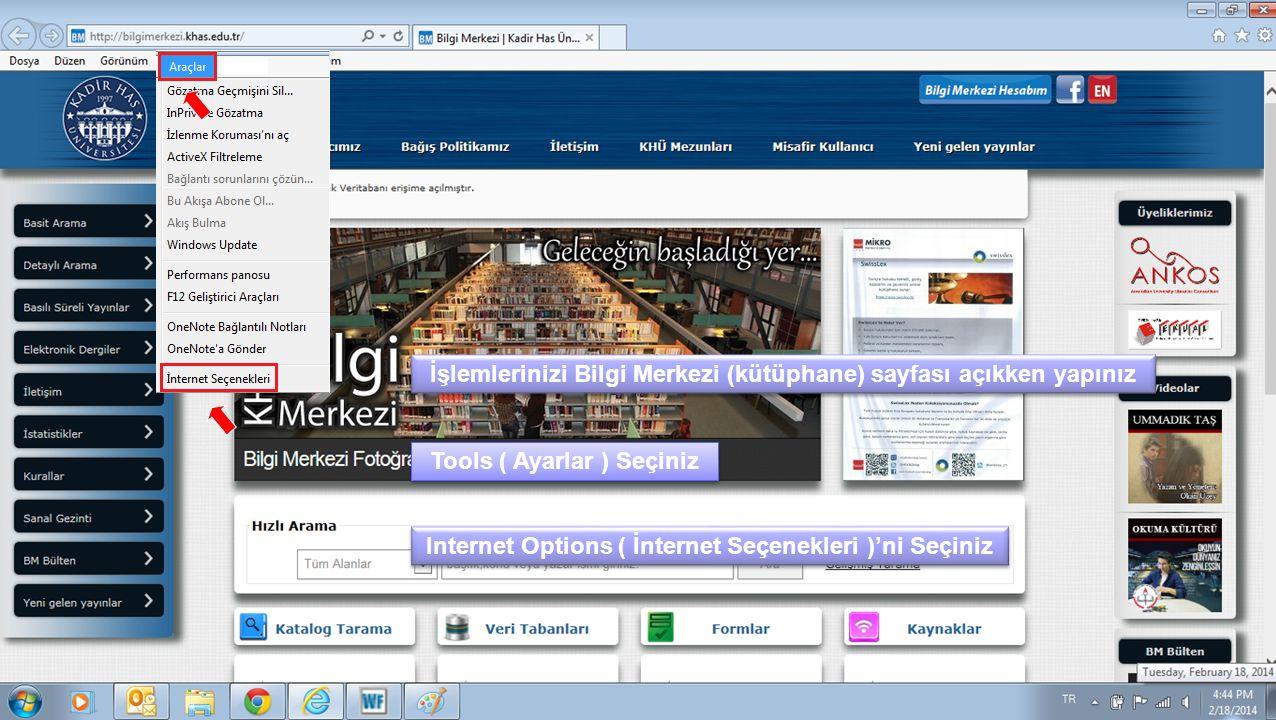 Tools ( Ayarlar ) Seçiniz Tools ( Ayarlar ) Seçiniz Internet Options ( İnternet Seçenekleri )'ni Seçiniz Internet Options ( İnternet Seçenekleri )'ni Seçiniz İşlemlerinizi Bilgi Merkezi (kütüphane) sayfası açıkken yapınız İşlemlerinizi Bilgi Merkezi (kütüphane) sayfası açıkken yapınız