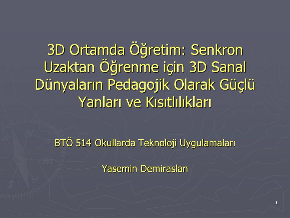 1 3D Ortamda Öğretim: Senkron Uzaktan Öğrenme için 3D Sanal Dünyaların Pedagojik Olarak Güçlü Yanları ve Kısıtlılıkları BTÖ 514 Okullarda Teknoloji Uygulamaları Yasemin Demiraslan