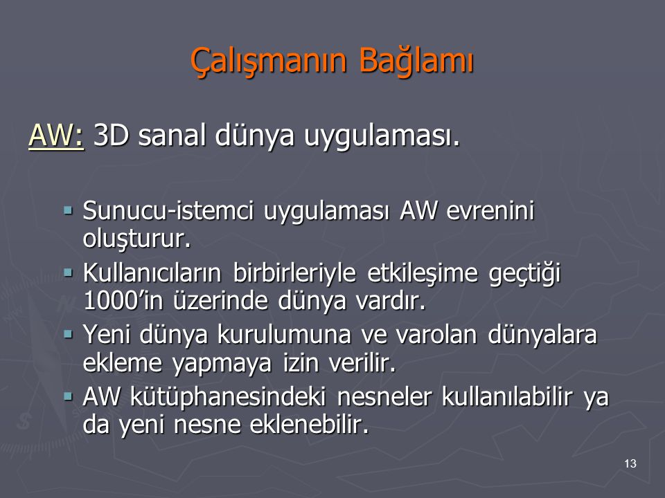 13 Çalışmanın Bağlamı AW: 3D sanal dünya uygulaması.  Sunucu-istemci uygulaması AW evrenini oluşturur.  Kullanıcıların birbirleriyle etkileşime geçt