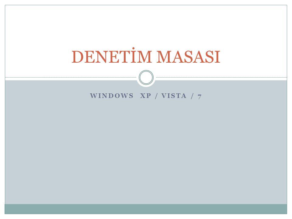 WINDOWS XP / VISTA / 7 DENETİM MASASI