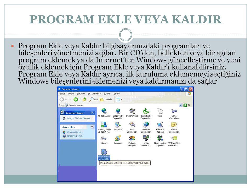 PROGRAM EKLE VEYA KALDIR Program Ekle veya Kaldır bilgisayarınızdaki programları ve bileşenleri yönetmenizi sağlar. Bir CD'den, bellekten veya bir ağd