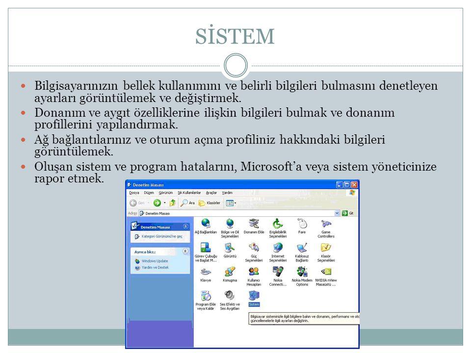 SİSTEM Bilgisayarınızın bellek kullanımını ve belirli bilgileri bulmasını denetleyen ayarları görüntülemek ve değiştirmek. Donanım ve aygıt özellikler